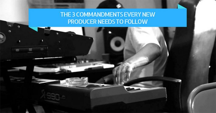 The 3 Commandments Every New Producer Needs To Follow   Make